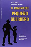 El camino del pequeño guerrero / The Way of the Warrior Kid: De Flojeras a Guerrero Con El Metodo De Las Navy Seal