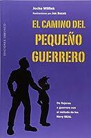 El camino del pequeño guerrero / The Way of the Warrior Kid: De Flojeras a Guerrero Con El Metodo De Las Navy Seal