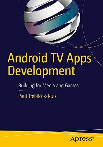 Download Android TV Apps Development: Building for Media and Games (Protocollen Voor De Ggz) 1484217837