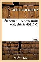 Élémens d'Histoire Naturelle Et de Chimie. Tome 2