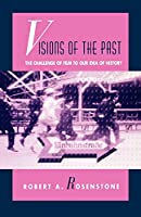 Visions of the Past: The Challenge of Film to Our Idea of History (Relations)