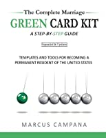 The Complete Marriage Green Card Kit: A Step-By-Step Guide With Templates and Tools to Becoming a Permanent Resident of the United States
