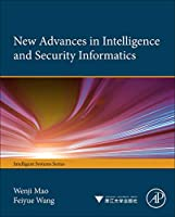 New Advances in Intelligence and Security Informatics (Intelligent Systems)