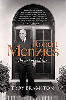 Robert Menzies: the art of politics by [Bramston, Troy]
