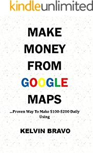 MAKE MONEY FROM GOOGLE MAPS: Proven Way To Make $100 to $200 On Google Daily! (English Edition)