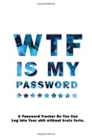"WTF Is My Password: Notebook, password book small 6"" x 9"" 120 Pages Organizer/Log Book/ Reminder/Notebook for Passwords and Shit/Password Book/Gift for Friends/Coworkers/Seniors/Mom/Dad/"