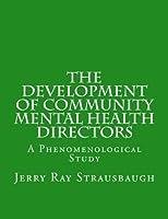 The Development of Community Mental Health Directors: A Phenomenological Study
