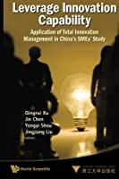 Leverage Innovation Capability: Application Of Total Innovation Management In China's Smes' Study