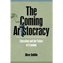 The Coming Aristocracy: Education and the Future of Freedom (The Leadership Education Library Book 4)