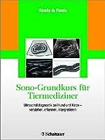 Sono-Grundkurs fuer Tiermediziner: Ultraschalldiagnostik bei Hund und Katze - verstehen, erkennen, interpretieren