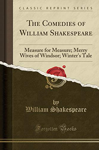 Download The Comedies of William Shakespeare: Measure for Measure; Merry Wives of Windsor; Winter's Tale (Classic Reprint) 133003886X