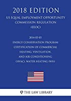 2014-05-05 Energy Conservation Program - Certification of Commercial Heating, Ventilation, and Air-Conditioning (Hvac), Water Heating (Wh) (Us Energy Efficiency and Renewable Energy Office Regulation) (Eere) (2018 Edition)