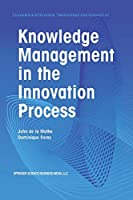 Knowledge Management in the Innovation Process (Economics of Science, Technology and Innovation)