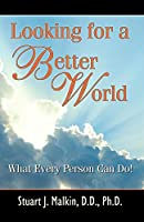 Looking for a Better World: What Every Person Can Do!
