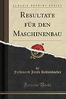Resultate Fuer Den Maschinenbau (Classic Reprint)