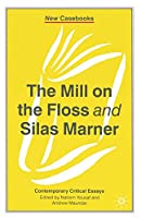 The Mill on the Floss and Silas Marner (New Casebooks)