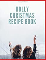 Holly Christmas Recipe Book: Awesome Blank Christmas Recipe Book For Cooking Lovers,Make Your Own Cookbook to Collect Your Favorite Recipes
