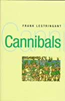 Cannibals: The Discovery and Representation of the Cannibal from Columbus to Jules Verne (New Historicism)