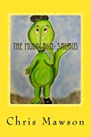 The Muddle-a-saurus: The Muddle-a-saurus Is the Muddliest, Cuddliest Dinosaur You Could Ever Wish to Meet. Can You Spot His Muddled Up Mistakes?