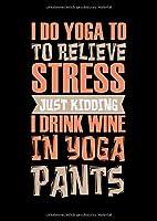 Notizbuch: Wein Yoga Stress Trinken Burnout Lustiges Geschenk 120 Seiten, A4, Liniert, Tagebuch