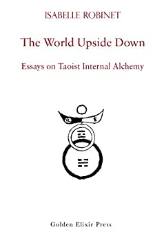 [Robinet, Isabelle]のThe World Upside Down: Essays on Taoist Internal Alchemy (English Edition)
