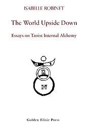 The World Upside Down: Essays on Taoist Internal Alchemy (English Edition)