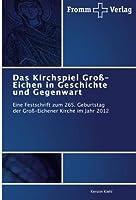 Das Kirchspiel Gross-Eichen in Geschichte und Gegenwart: Eine Festschrift zum 265. Geburtstag der Gross-Eichener Kirche im Jahr 2012
