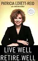 Live Well, Retire Well : Strategies for a Rich Life and a Richer Retirement