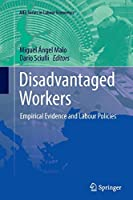 Disadvantaged Workers: Empirical Evidence and Labour Policies (AIEL Series in Labour Economics)