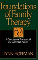 Foundations Of Family Therapy: A Conceptual Framework For Systems Change
