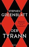 Der Tyrann: Shakespeares Machtkunde fuer das 21. Jahrhundert