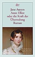 Anne Elliot oder die Kraft der Ueberredung: Roman