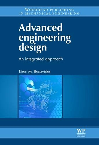 Download Advanced Engineering Design: An Integrated Approach (Woodhead Publishing in Mechanical Engineering) 0857090933