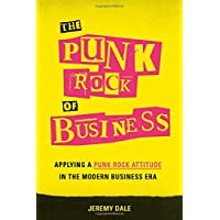 The Punk Rock of Business: Applying a Punk Rock Attitude in the Modern Business Era