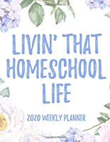 "Livin' That Homeschool Life 2020 Weekly Planner: 8.5x11"" Floral Weekly Academic Calendar Planner & Journal, Funny Gift Idea For School Students"