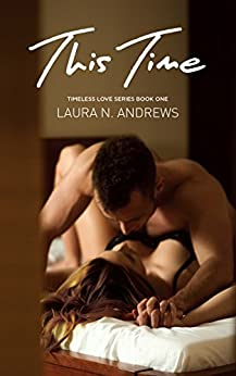 This Time (Timeless Love Book 1) by [Andrews, Laura N.]