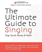 The Ultimate Guide to Singing: Gigs, Sound, Money & Health
