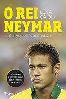 O rei Neymar : el último poeta del balón