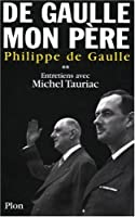 De Gaulle, Mon Pere: Tome 2: Entretiens Avec Michel Tauriac
