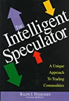 The Intelligent Speculator: A Unique Approach to Trading Commodities