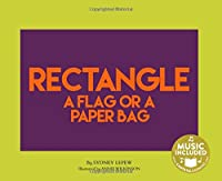 Rectangle: A Flag or a Paper Bag (Shapes All Around Us)