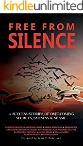 Free From Silence: 12 Success Stories of Overcoming Secrets, Sadness, and Shame (English Edition)