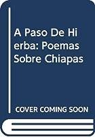 A Paso De Hierba: Poemas Sobre Chiapas