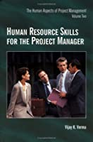 Human Resource Skills for the Project Manager (Human Aspects of Project Management, Volume Two)