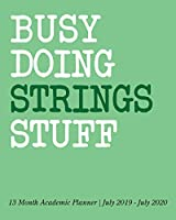 Busy Doing Strings Stuff: 13 Month Academic Planner July 2019 - July 2020