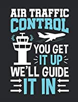 Air Traffic Control You Get It Up We'll Guide It In: Air Traffic Controller 2020 Weekly Planner (Jan 2020 to Dec 2020), Paperback 8.5 x 11, Calendar Schedule Organizer