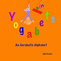 Yogabets: An Acrobatic Alphabet: children's picture book and bedtime story
