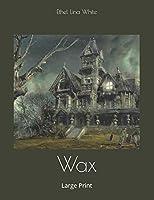 Wax: Large Print