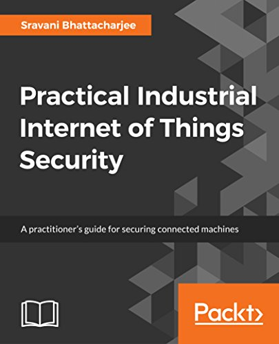 Practical Industrial Internet of Things Security: A practitioner's guide for securing connected machines