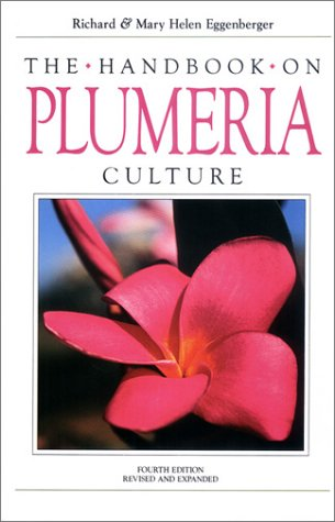 The Handbook of Plumeria Culture (Flowering Tropicals for American Gardens Series)